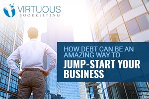 How Debt Can Be an Amazing Way to Jump-Start Your Business