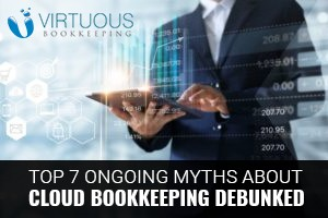 Top 7 Ongoing Myths About Cloud Bookkeeping Debunked
