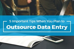 5 Important Tips When You Plan to Outsource Data Entry