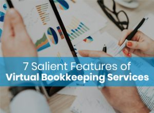 7 Salient Features That Make Virtual Bookkeepers Popular