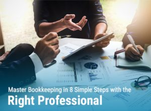 Master Bookkeeping in 8 Simple Steps with the Right Professional (Featured)