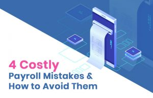 4 Costly Payroll Mistakes and How to Avoid Them
