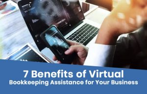 7 Benefits of Virtual Bookkeeping Assistance for Your Business