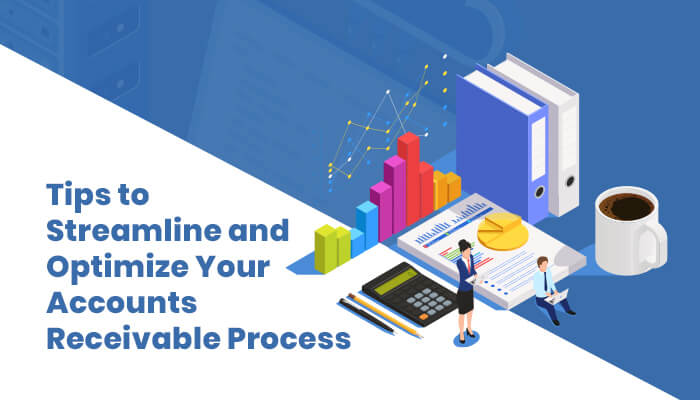 Tips to Streamline and Optimize Your Accounts Receivable Process