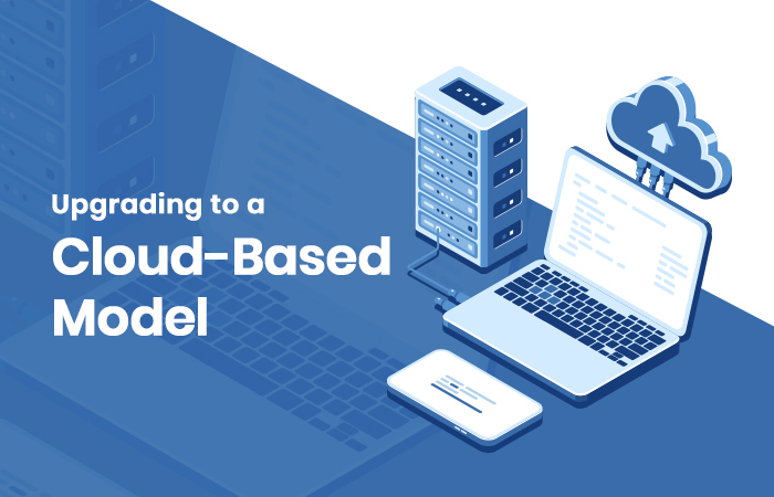 Upgrading to a Cloud-Based Model